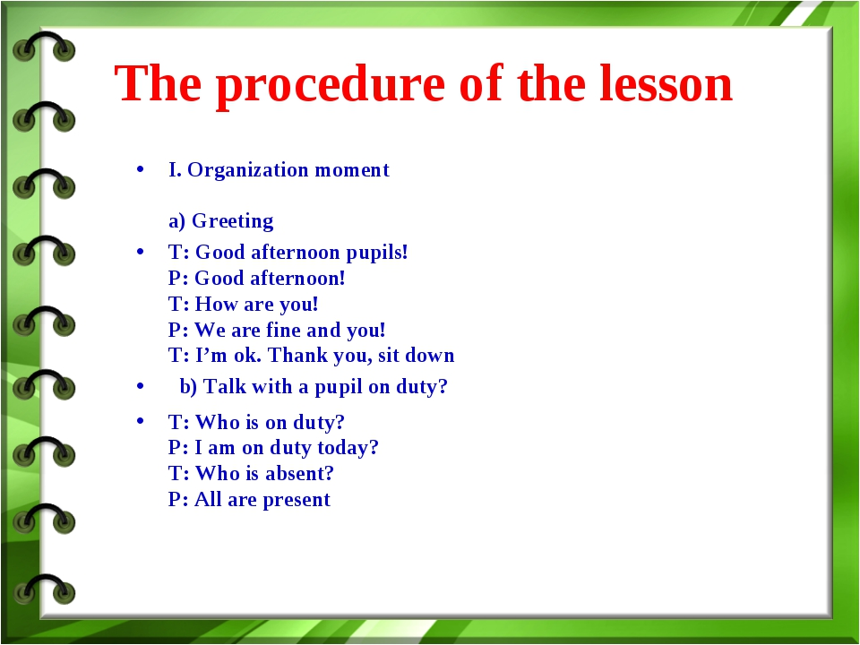 The procedure of the lesson I. Organization moment a) Greeting T: Good after...