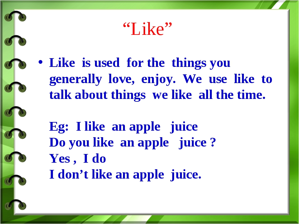 """Like"" Like is used for the things you generally love, enjoy. We use like to..."