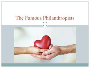 The Famous Philanthropists