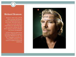 Richard Branson Branson's other work in South Africa includes the Branson Sch