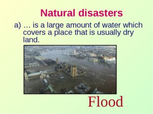 Natural disasters … is a large amount of water which covers a place that is u