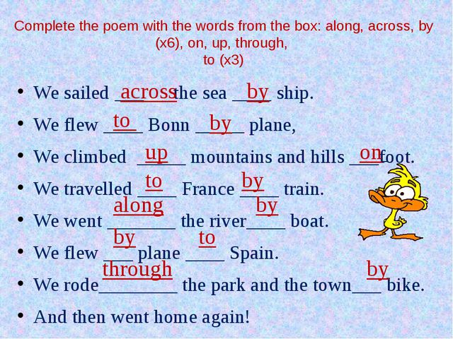 Complete the poem with the words from the box: along, across, by (x6), on, up...