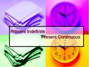 Present Indefinite Present Continuous