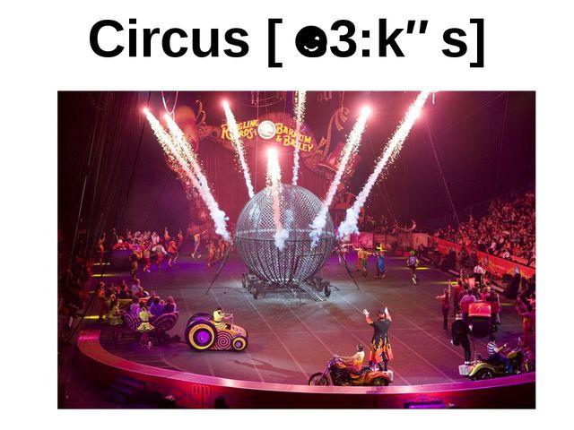 Circus [ˈs3:kəs]
