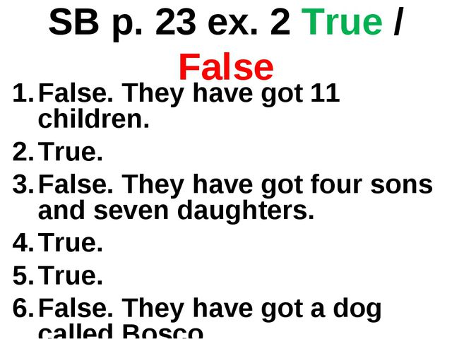 SB p. 23 ex. 2 True / False False. They have got 11 children. True. False. Th...
