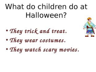 What do children do at Halloween? They trick and treat. They wear costumes. T