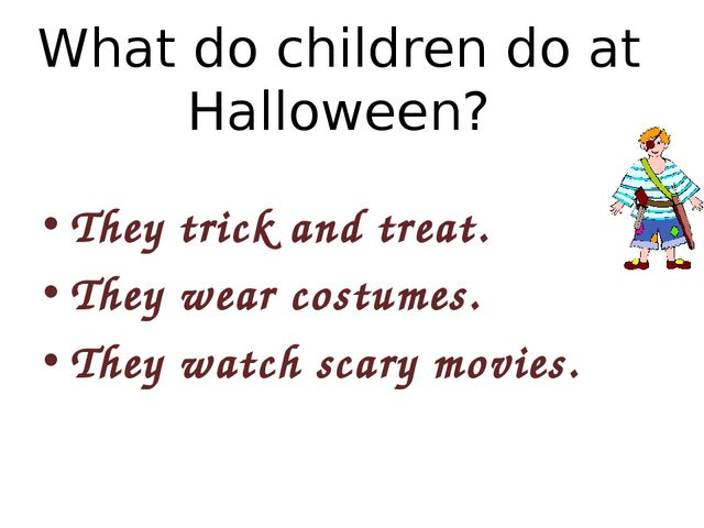 What do children do at Halloween? They trick and treat. They wear costumes. T...