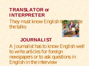 TRANSLATOR or INTERPRETER They must know English to translate the talks  J