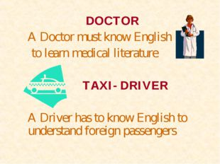 DOCTOR A Doctor must know English to learn medical literature  TAXI- DRIV