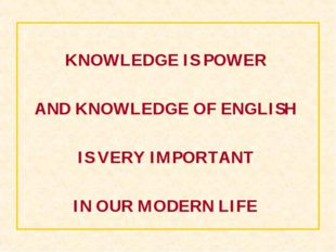 KNOWLEDGE IS POWER AND KNOWLEDGE OF ENGLISH IS VERY IMPORTANT IN OUR MODERN