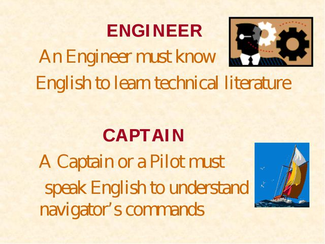ENGINEER An Engineer must know English to learn technical literature CAPTA...