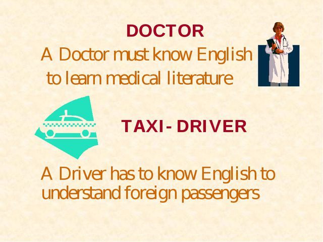 DOCTOR A Doctor must know English to learn medical literature  TAXI- DRIV...