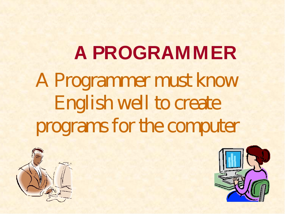 A PROGRAMMER A Programmer must know English well to create programs for...