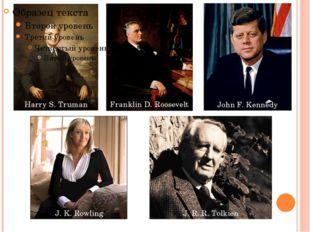 Harry S. Truman Franklin D. Roosevelt John F. Kennedy J. K. Rowling J. R. R.