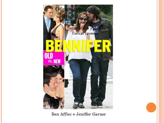 Ben Afflec + Jeniffer Garner
