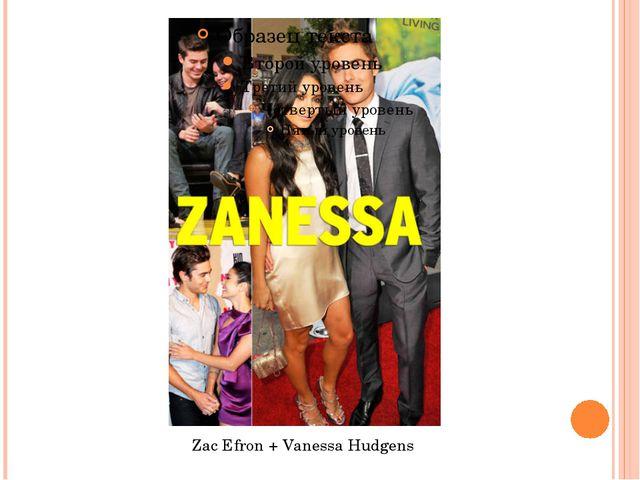 Zac Efron + Vanessa Hudgens