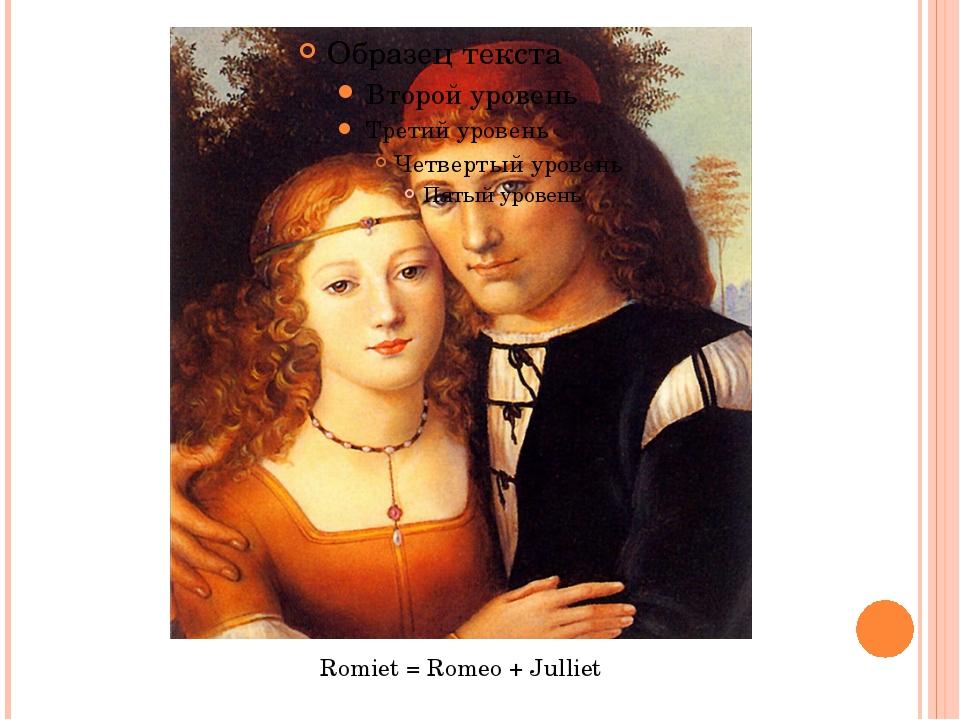 Romiet = Romeo + Julliet