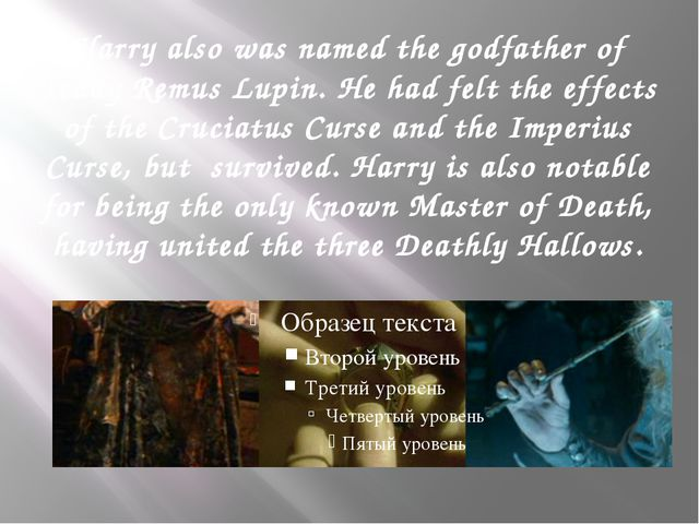 Harry also was named the godfather of Teddy Remus Lupin. He had felt the effe...