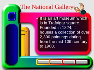 It is an art museum which is in Trafalgar square. Founded in 1824, it houses