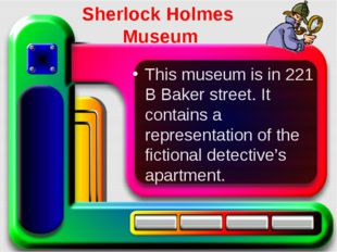 Sherlock Holmes Museum This museum is in 221 B Baker street. It contains a re