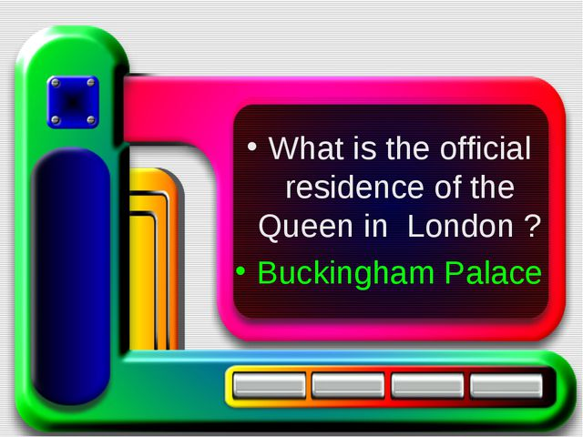 What is the official residence of the Queen in London ? Buckingham Palace