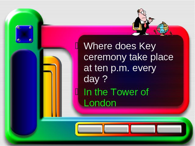 Where does Key ceremony take place at ten p.m. every day ? In the Tower of Lo...