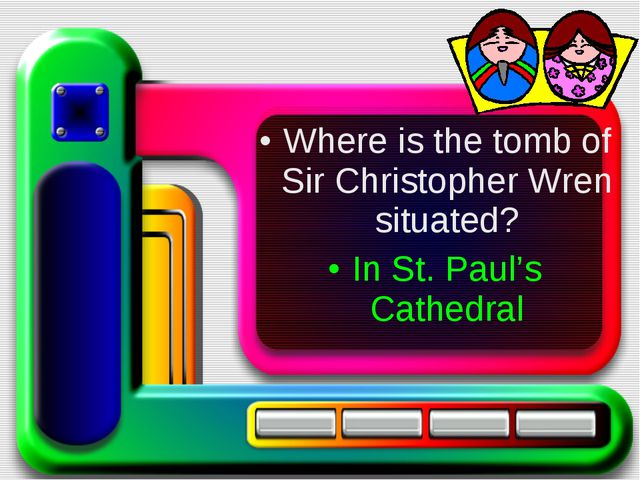 Where is the tomb of Sir Christopher Wren situated? In St. Paul's Cathedral