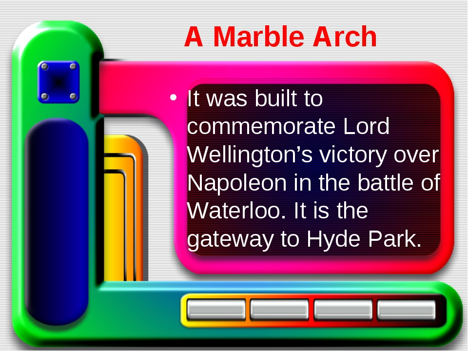 A Marble Arch It was built to commemorate Lord Wellington's victory over Napo...