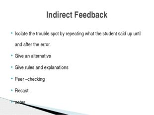 Isolate the trouble spot by repeating what the student said up until and afte