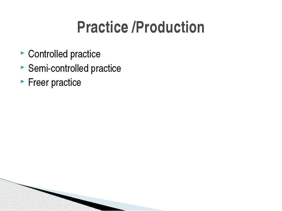 Controlled practice Semi-controlled practice Freer practice Practice /Product...