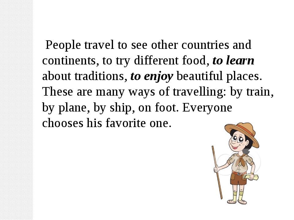 People travel to see other countries and continents, to try different food,...