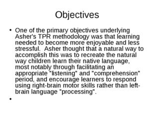 Objectives One of the primary objectives underlying Asher's TPR methodology w