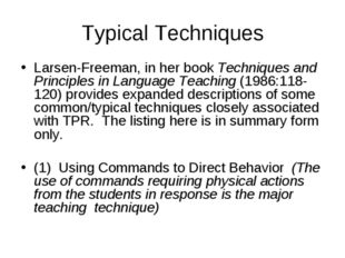 Typical Techniques Larsen-Freeman, in her book Techniques and Principles in L
