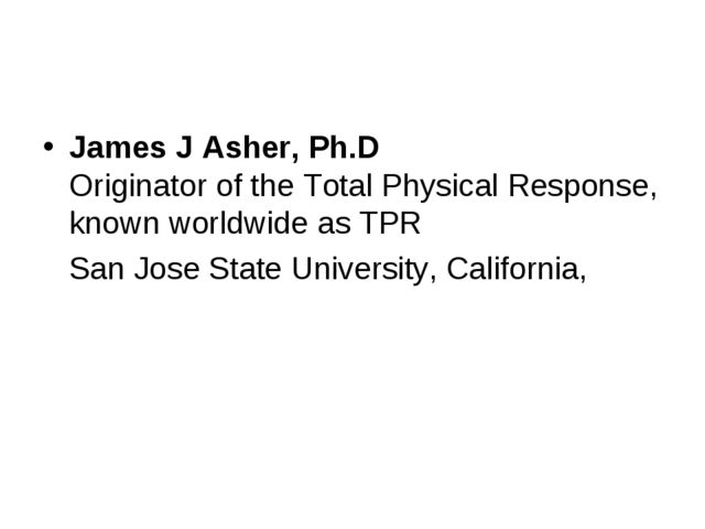 James J Asher, Ph.D Originator of the Total Physical Response, known worldwid...