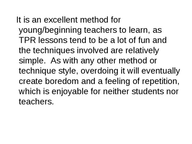 It is an excellent method for young/beginning teachers to learn, as TPR less...