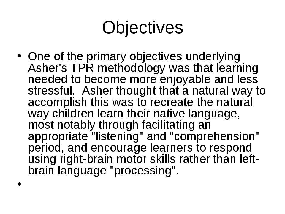Objectives One of the primary objectives underlying Asher's TPR methodology w...