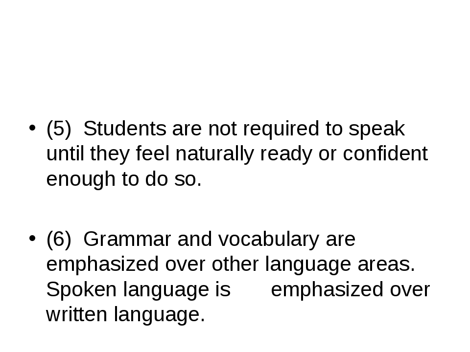 (5) Students are not required to speak until they feel naturally ready or...