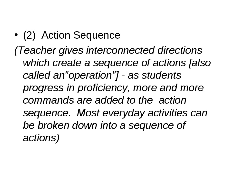 (2) Action Sequence (Teacher gives interconnected directions which create a...