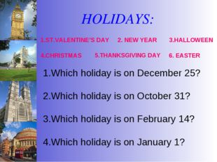 HOLIDAYS: 1.ST.VALENTINE'S DAY Which holiday is on December 25? Which holiday