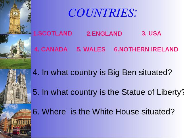 COUNTRIES: 1.SCOTLAND 4. In what country is Big Ben situated? 5. In what coun...