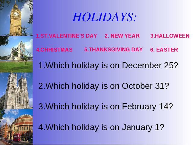 HOLIDAYS: 1.ST.VALENTINE'S DAY Which holiday is on December 25? Which holiday...