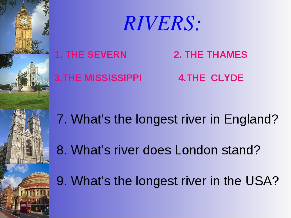 RIVERS: 7. What's the longest river in England? 8. What's river does London s...