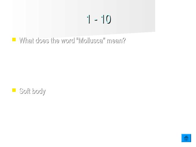 """1 - 10 What does the word """"Mollusca"""" mean? Soft body"""