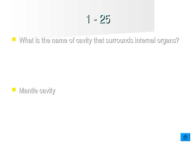 1 - 25 What is the name of cavity that surrounds internal organs? Mantle cavity