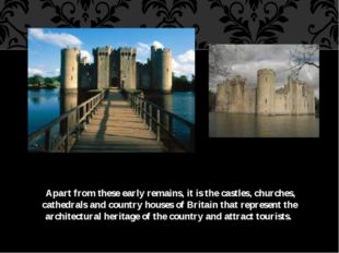 Apart from these early remains, it is the castles, churches, cathedrals and
