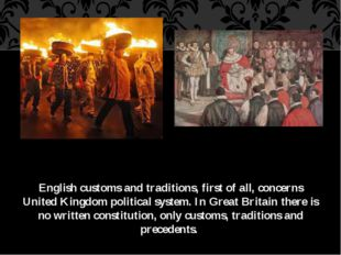 English customs and traditions, first of all, concerns United Kingdom politic