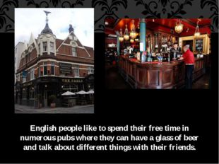 English people like to spend their free time in numerous pubs where they can