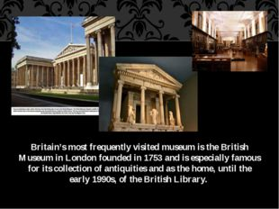 Britain's most frequently visited museum is the British Museum in London foun