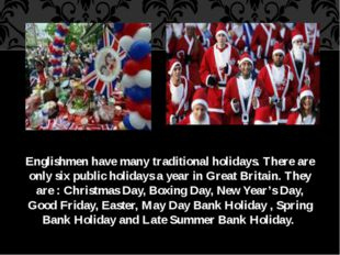 Englishmen have many traditional holidays. There are only six public holidays