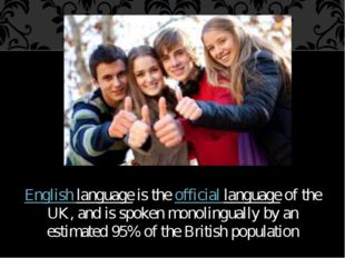 English language is the official language of the UK, and is spoken monolingua